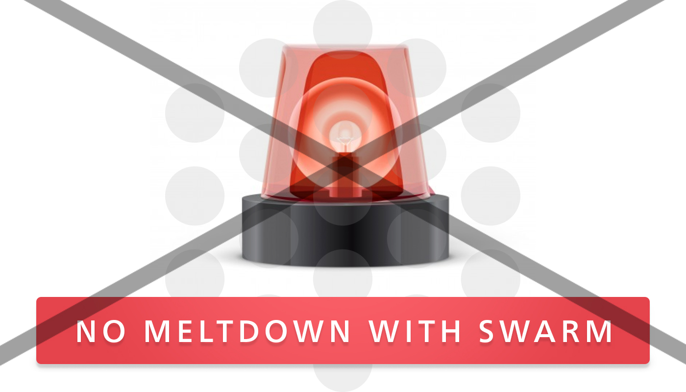No Meltdown with Swarm